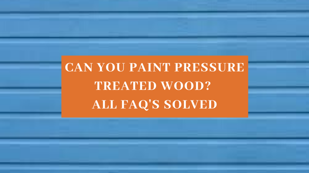can you paint pressure treated wood